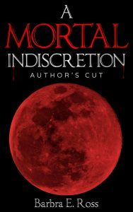 A Mortal Indiscretion; Author's Cut by Barbra E. Ross