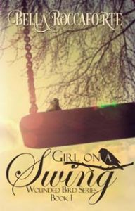 Girl on a Swing (Wounded Bird Book #1) by Bella Roccaforte