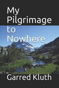 My Pilgrimage to Nowhere by Garred Kluth